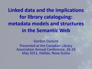 Linked data and the implications for library cataloguing: metadata models and structures in the Semantic Web