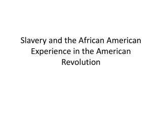 Slavery and the African American Experience in the American Revolution