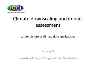 Climate downscaling and impact assessment Larger picture of climate data applications