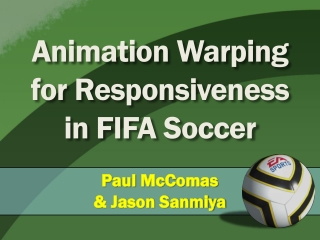 Animation Warping for Responsiveness in FIFA Soccer