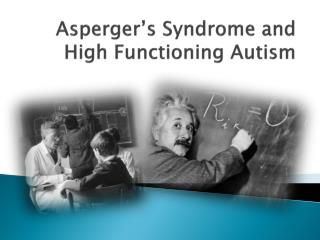 Asperger's Syndrome and  High Functioning Autism
