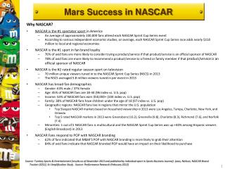Why NASCAR? NASCAR is the #1 spectator sport  in  America An  average of approximately 100,000 fans attend each NASCAR S