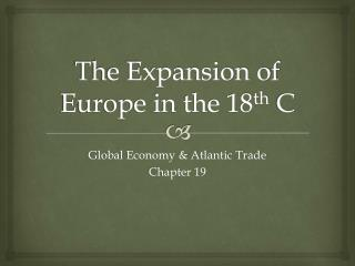 The Expansion of Europe in the 18 th  C