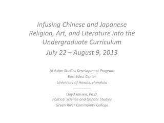 Infusing Chinese and Japanese Religion, Art, and Literature into the Undergraduate Curriculum July 22 – August 9,  2013