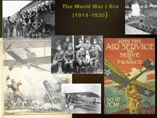 The World War I  Era (1914–1920 )