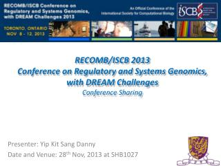 RECOMB/ISCB 2013 Conference on Regulatory and Systems Genomics, with DREAM  Challenges Conference Sharing