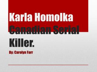 Karla Homolka Canadian Serial Killer.