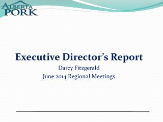 Executive Director's Report  Darcy Fitzgerald June 2014 Regional Meetings