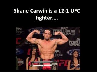 Shane  Carwin  is a 12-1 UFC fighter….