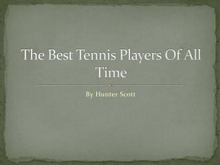The Best Tennis Players Of All Time