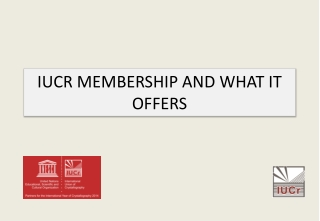 IUCR MEMBERSHIP AND WHAT IT OFFERS