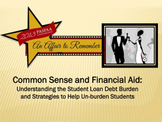 Common Sense and Financial Aid: Understanding the Student Loan Debt Burden and Strategies to Help Un-burden Students