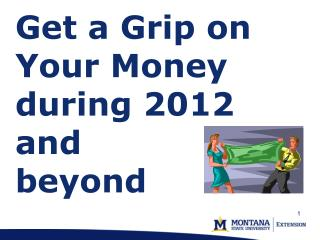 Get a Grip on Your Money during  2012 and  beyond