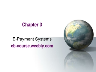 Chapter 3 E-Payment Systems eb-course.weebly.com