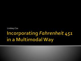 Incorporating  Fahrenheit 451  in a Multimodal  W ay