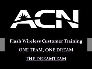 Flash Wireless Customer Training ONE  TEAM, ONE DREAM THE DREAMTEAM