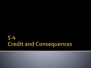 5.4 Credit and Consequences