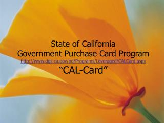 "State of California Government Purchase Card Program dgs/pd/Programs/Leveraged/CALCard.aspx "" CAL-Card"""