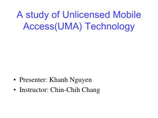 A study of Unlicensed Mobile Access(UMA) Technology