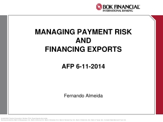 MANAGING PAYMENT RISK AND FINANCING EXPORTS AFP 6-11-2014 Fernando Almeida