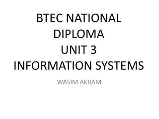 BTEC NATIONAL DIPLOMA  UNIT 3 INFORMATION SYSTEMS