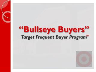 """ Bullseye  Buyers""  Target Frequent Buyer Program"