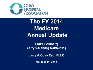 The FY 2014  Medicare  Annual Update Larry Goldberg Larry Goldberg Consulting Larry A  Oday Esq , PLLC October 16,  2013