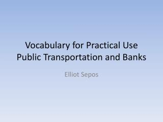 Vocabulary for Practical Use Public Transportation and Banks