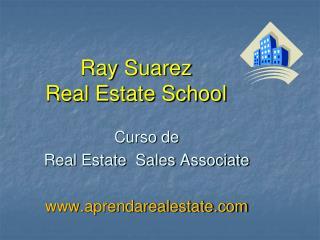 Ray Suarez  Real Estate School