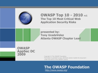 OWASP Top 10 - 2010  rc1 The Top 10 Most Critical Web Application Security Risks presented by: Tony  UcedaVelez Atlanta