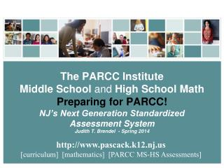 The  PARCC Institute  Middle School  and  High School Math Preparing  for PARCC! NJ's Next Generation Standardized  As