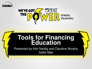Tools for Financing Education Presented  by Keri  Neidig and Claudine Murphy   Sallie Mae