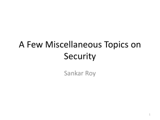 A  F ew Miscellaneous Topics on Security
