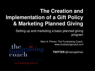 The Creation and Implementation of a Gift Policy & Marketing Planned Giving