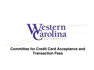 Committee for Credit Card Acceptance and Transaction Fees