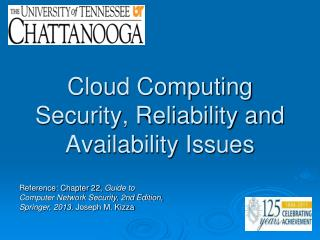Cloud Computing Security, Reliability and Availability Issues