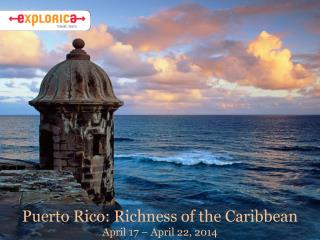 Puerto Rico: Richness of the Caribbean April  17 –  April  22, 2014