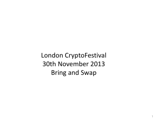 London CryptoFestival  30th November 2013 Bring and Swap