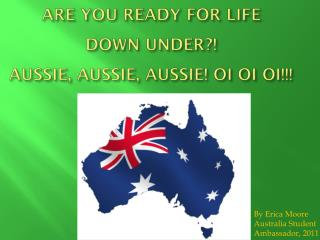 ARE YOU READY FOR LIFE  DOWN UNDER?! AUSSIE, AUSSIE, AUSSIE! OI  OI OI !!!