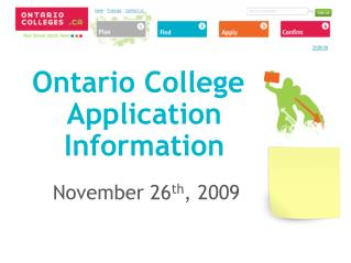 Ontario College Application Information November 26 th , 2009