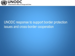 UNODC response to support border protection issues and cross-border cooperation