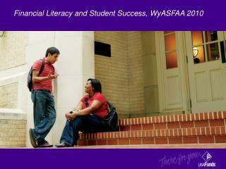 Financial Literacy and Student Success,  WyASFAA  2010