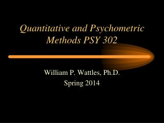 Quantitative and Psychometric Methods PSY 302