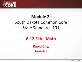 Module 2: South Dakota Common Core  State Standards 101 6-12 ELA - Math