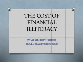 THE COST OF FINANCIAL ILLITERACY