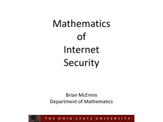 Mathematics of  Internet Security Brian McEnnis Department of Mathematics