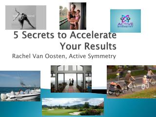 5 Secrets to Accelerate Your Results
