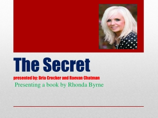 The Secret presented by: Bria Crocker and  Raevan  Chatman