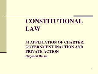 CONSTITUTIONAL LAW 34 APPLICATION OF CHARTER: GOVERNMENT INACTION AND PRIVATE ACTION