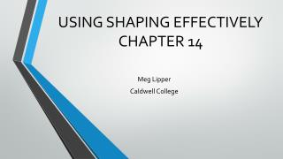 USING SHAPING EFFECTIVELY CHAPTER 14